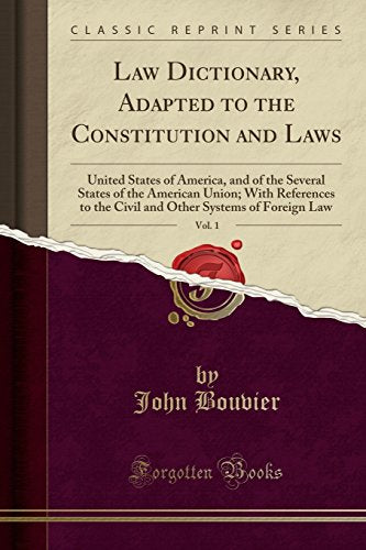 Law Dictionary, Adapted To The Constitution And Laws, Vol. 1: United States Of America, And Of The Several States Of The American Union; With Systems Of Foreign Law (Classic Reprint)