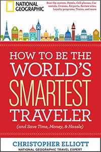 How To Be The World'S Smartest Traveler (And Save Time, Money, And Hassle)