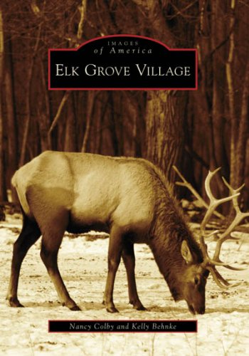 Elk Grove Village (Images Of America: Illinois)
