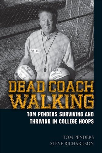 Dead Coach Walking: Tom Penders Surviving And Thriving In College Hoops