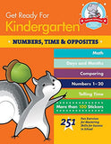 Get Ready For Kindergarten: Numbers, Time & Opposites: 251 Fun Exercises For Mastering Skills For Success In School (Get Ready For School)