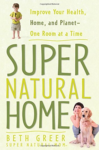 Super Natural Home: Improve Your Health, Home, And Planet-One Room At A Time