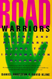 Road Warriors: Dreams And Nightmares Along The Information Highway