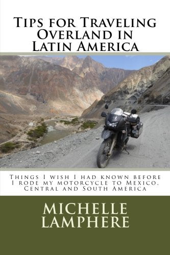 Tips For Traveling Overland In Latin America: Things I Wish I Had Known Before I Rode My Motorcycle To Mexico, Central And South America
