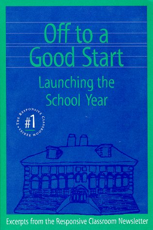 Off To A Good Start: Launching The School Year (The Responsive Classroom Series, #1)