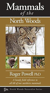 Mammals Of The North Woods (Naturalist Series)