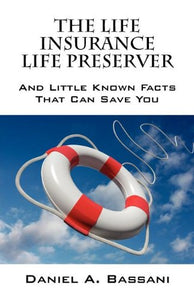 The Life Insurance Life Preserver: And Little Known Facts That Can Save You
