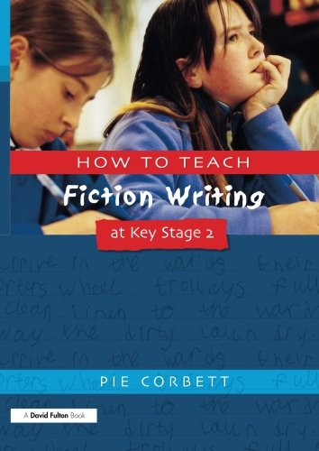 How To Teach Fiction Writing At Key Stage 2 (Writers' Workshop Series)