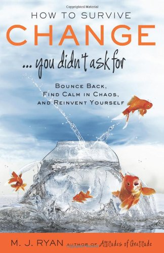 How To Survive Change...You Didn'T Ask For: Bounce Back, Find Calm In Chaos, And Reinvent Yourself