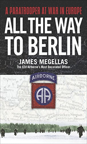 All The Way To Berlin: A Paratrooper At War In Europe