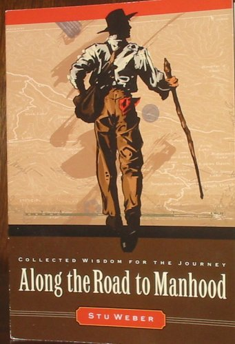 Along The Road To Manhood, Collected Wisdom For The Journey