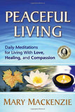 Peaceful Living: Daily Meditations For Living With Love, Healing, And Compassion