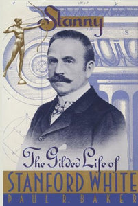 Stanny: The Gilded Life Of Stanford White