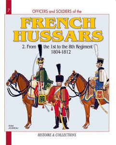 Officers And Soldiers Of The French Hussars, Vol. 2: From The 1St To The 8Th Regiment, 1804-1812