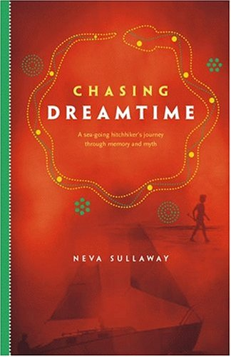 Chasing Dreamtime: A Sea-Going Hitchhiker'S Journey Through Memory And Myth