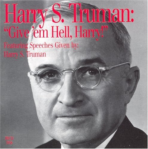 Harry S. Truman: Give 'Em Hell Harry!