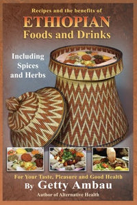 Ethiopian Foods And Drinks For Your Taste, Pleasure And Good Health