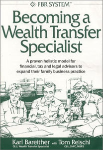 Becoming A Wealth Transfer Specialist: A Proven Holistic Model For Financial, Tax And Legal Advisors To Expand Their Family Business Practice