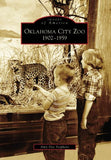 Oklahoma City Zoo   1902-1959  (Ok)   (Images Of America)