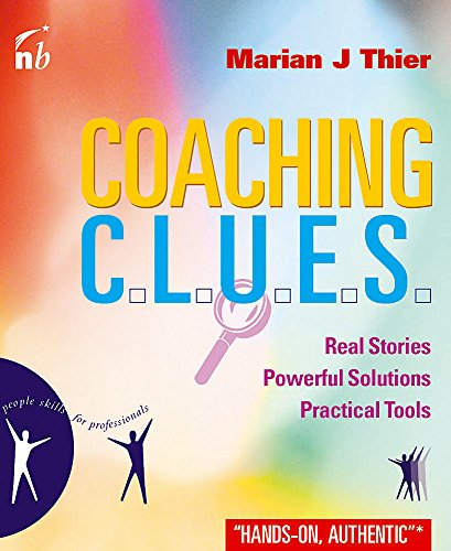 Coaching Clues: Real Stories, Powerful Solutions, Practical Tools (People Skills For Professionals)
