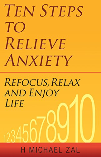 Ten Steps To Relieve Anxiety: Refocus, Relax, And Enjoy Life