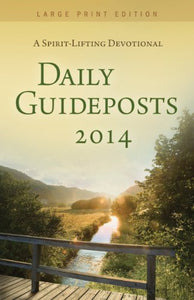 Daily Guideposts 2014: A Spirit-Lifting Devotional (Large Print Edition)