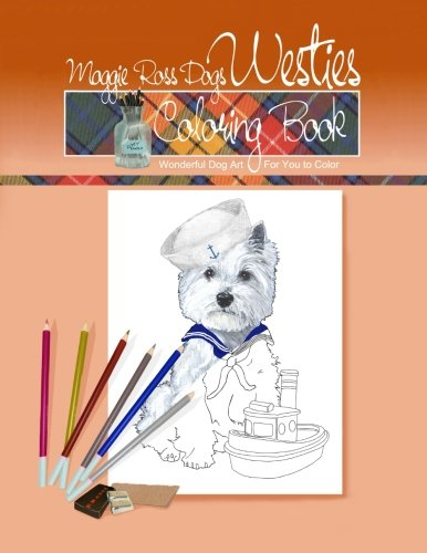 Maggie Ross Dogs Westie Coloring Book: Wonderful Dog Art For You To Color (Maggie Ross Dogs Coloring Books) (Volume 3)