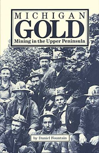 Michigan Gold: Mining In The Upper Peninsula