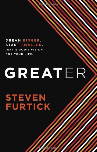 Greater: Dream Bigger. Start Smaller. Ignite God'S Vision For Your Life.