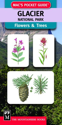 Mac'S Pocket Guide: Glacier National Park, Trees & Flowers (Mac'S Pocket Guides)