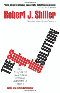 The Subprime Solution: How Todays Global Financial Crisis Happened, And What To Do About It