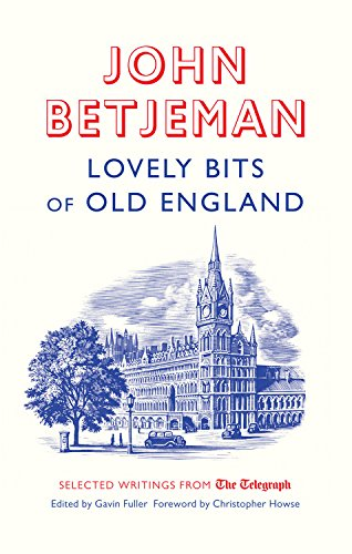 Lovely Bits Of Old England: John Betjeman At The Telegraph (Telegraph Books)