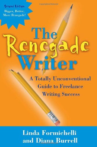 The Renegade Writer: A Totally Unconventional Guide To Freelance Writing Success (The Renegade Writer'S Freelance Writing Series)