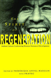 The Spirit Of Regeneration: Andean Culture Confronting Western Notions Of Development (Spirit Regeneration)