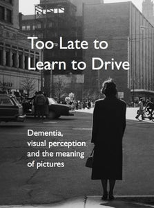 Too Late To Learn To Drive: Dementia, Visual Perception And The Meaning Of Pictures