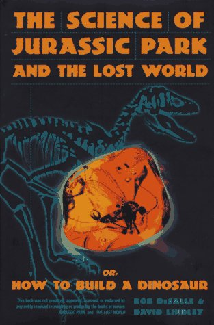 Science Of Jurassic Park And The Lost World: Or, How To Build A Dinosaur