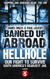 Banged Up Abroad: Hellhole. James Miles And Paul Loseby