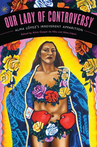 Our Lady Of Controversy: Alma Lpez'S Irreverent Apparition (Chicana Matters)