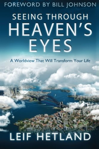 Seeing Through Heaven'S Eyes: A World View That Will Transform Your Life