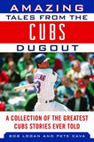 Amazing Tales From The Chicago Cubs Dugout: A Collection Of The Greatest Cubs Stories Ever Told (Tales From The Team)