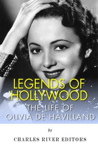 Legends Of Hollywood: The Life Of Olivia De Havilland