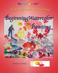 Beginning Watercolor Painting: Learn Easy, Fun, Creative Watercolor Painting