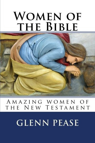 Women Of The Bible: Amazing Women Of The New Testament