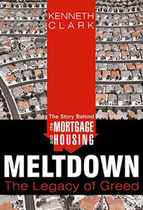The Story Behind The Mortgage And Housing Meltdown: The Legacy Of Greed