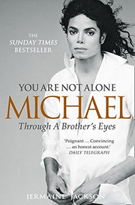 You Are Not Alone: Michael Through A Brother'S Eyes. Jermaine Jackson