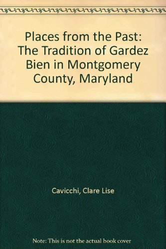 Places From The Past: The Tradition Of Gardez Bien In Montgomery County, Maryland