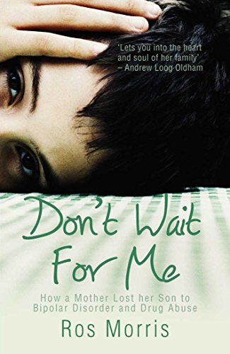 Don'T Wait For Me: How A Mother Lost Her Son To Drug Abuse And Bipolar Disorder
