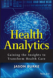 Health Analytics: Gaining The Insights To Transform Health Care