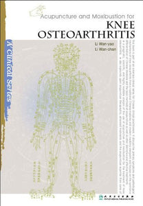 Acupuncture And Moxibustion For Knee Osteoarthritis (Clinical Practice Of Acupuncture And Moxibustion) (Acupuncture And Moxibustion: A Clinical Series)