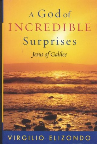 A God Of Incredible Surprises: Jesus Of Galilee (Celebrating Faith: Explorations In Latino Spirituality And Theology)